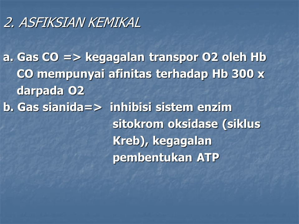 2. ASFIKSIAN KEMIKAL a. Gas CO => kegagalan transpor O2 oleh Hb