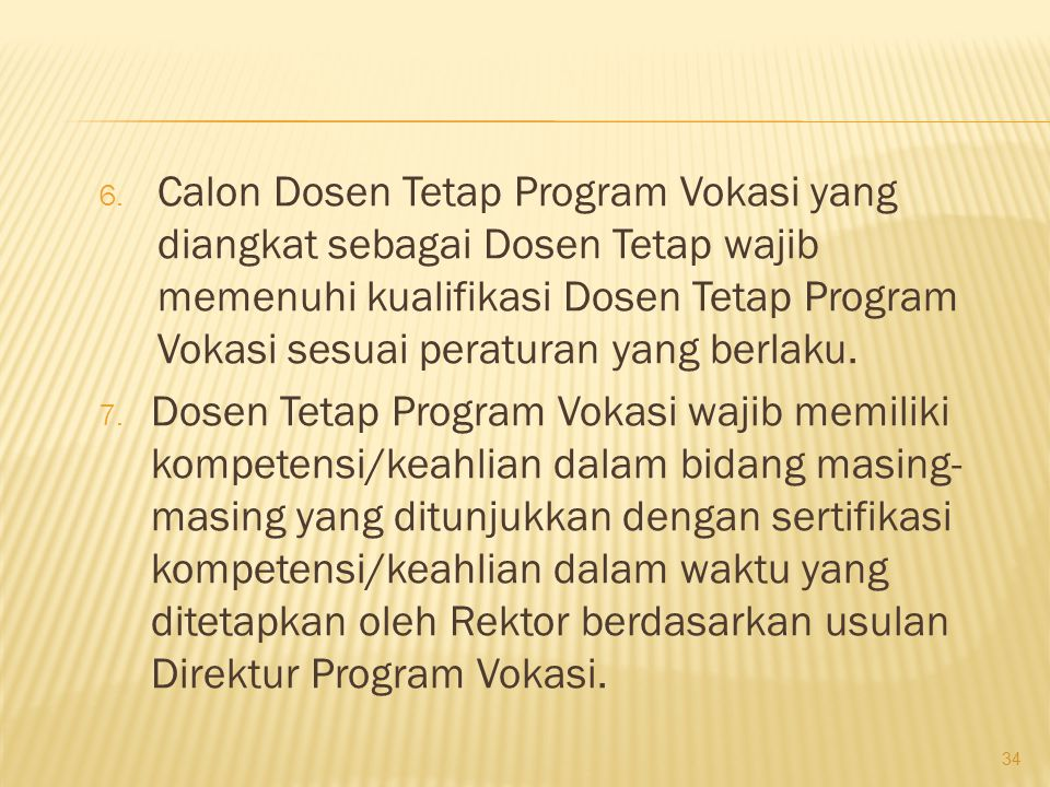 Calon Dosen Tetap Program Vokasi yang diangkat sebagai Dosen Tetap wajib memenuhi kualifikasi Dosen Tetap Program Vokasi sesuai peraturan yang berlaku.