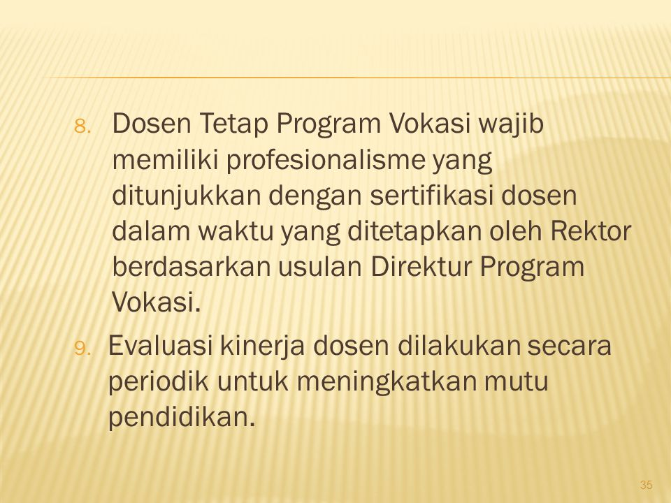 Dosen Tetap Program Vokasi wajib memiliki profesionalisme yang ditunjukkan dengan sertifikasi dosen dalam waktu yang ditetapkan oleh Rektor berdasarkan usulan Direktur Program Vokasi.