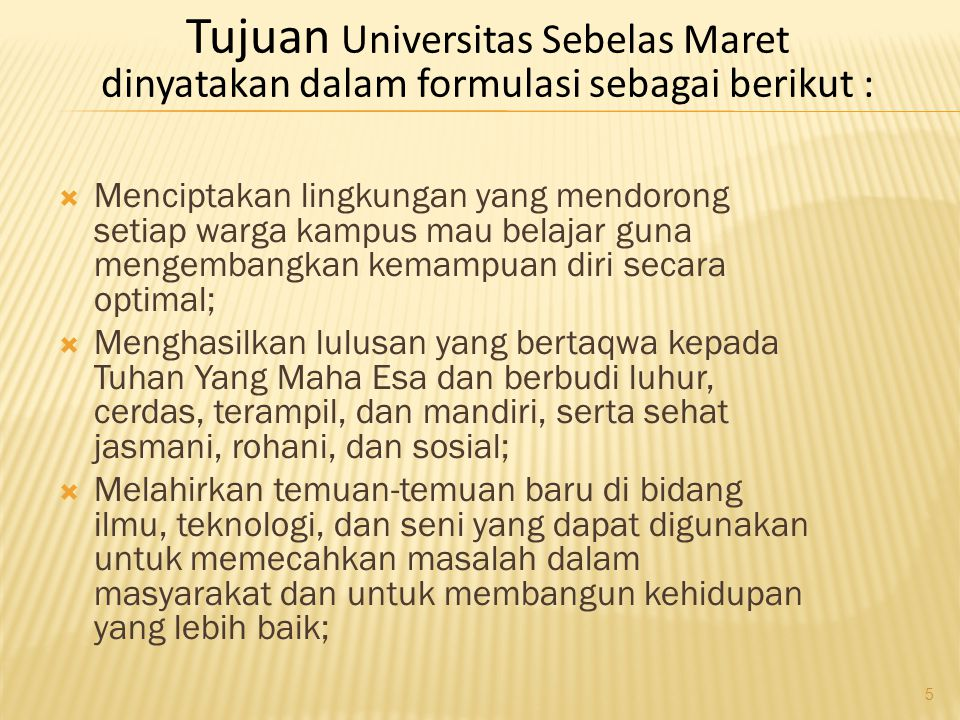 Tujuan Universitas Sebelas Maret dinyatakan dalam formulasi sebagai berikut :