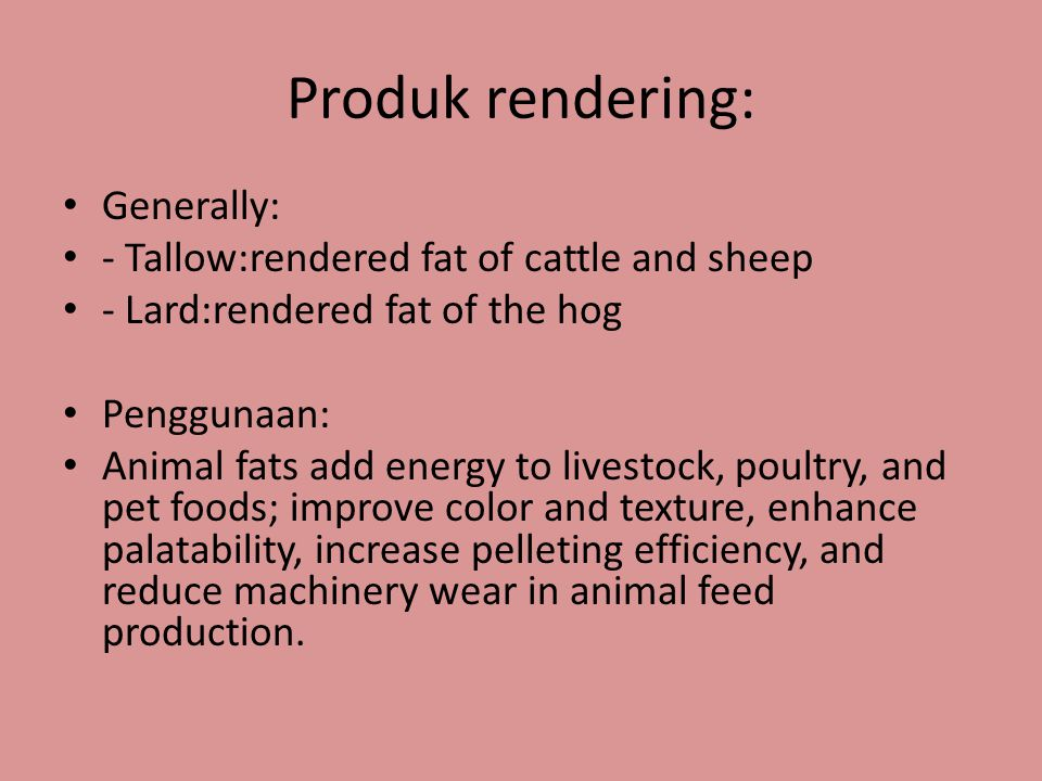 Produk rendering: Generally: - Tallow:rendered fat of cattle and sheep
