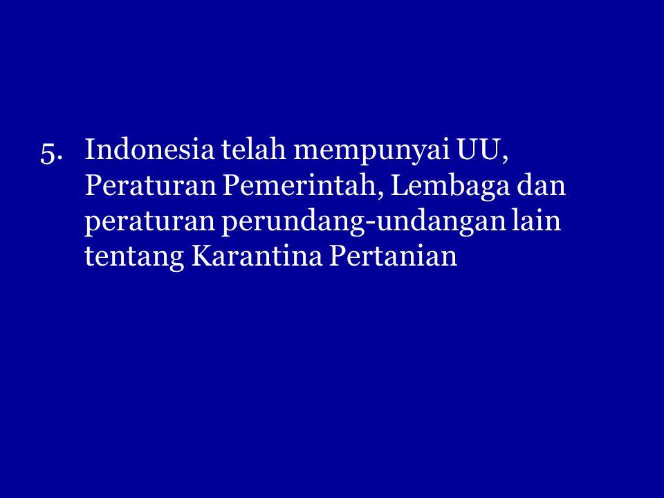 Indonesia telah mempunyai UU, Peraturan Pemerintah, Lembaga dan peraturan perundang-undangan lain tentang Karantina Pertanian