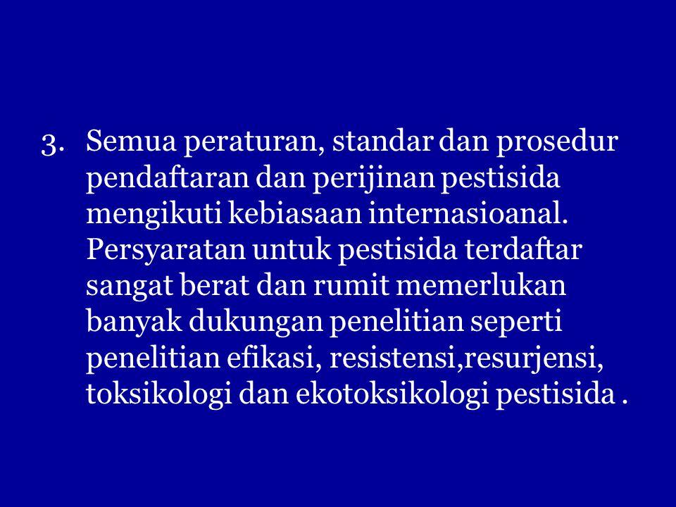 Semua peraturan, standar dan prosedur pendaftaran dan perijinan pestisida mengikuti kebiasaan internasioanal.