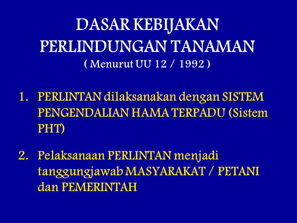 DASAR KEBIJAKAN PERLINDUNGAN TANAMAN ( Menurut UU 12 / 1992 )