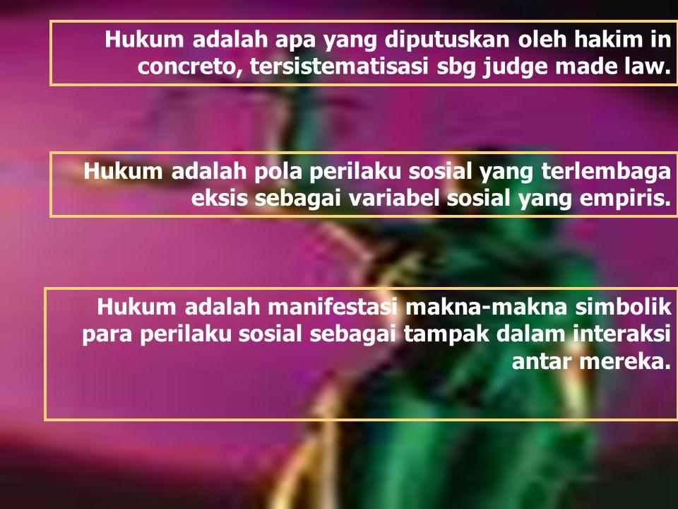 Hukum adalah apa yang diputuskan oleh hakim in concreto, tersistematisasi sbg judge made law.