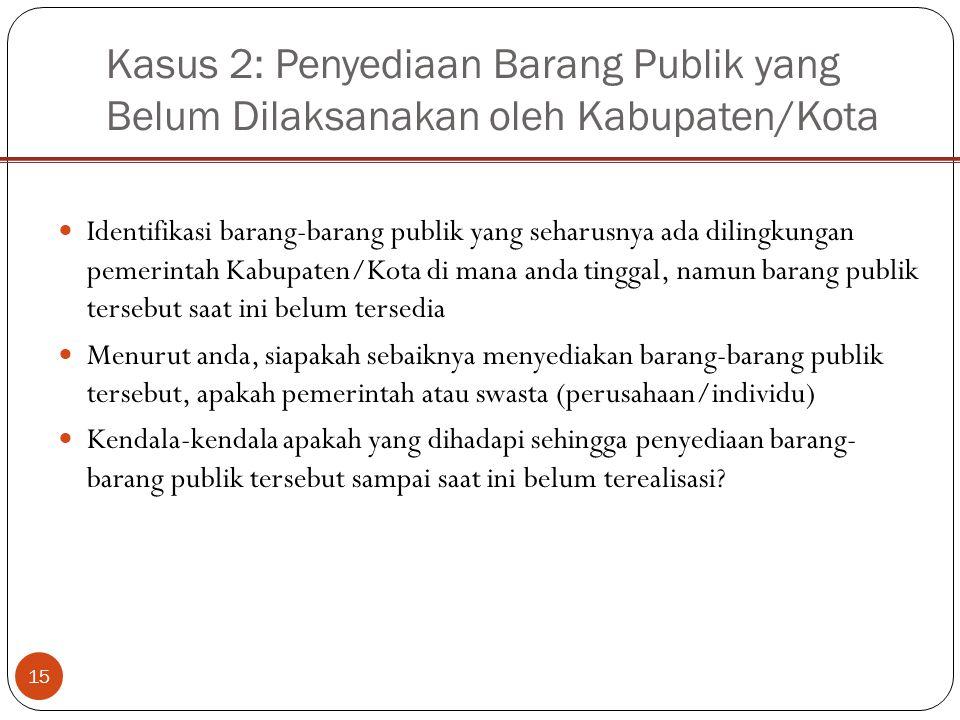 Kasus 2: Penyediaan Barang Publik yang Belum Dilaksanakan oleh Kabupaten/Kota