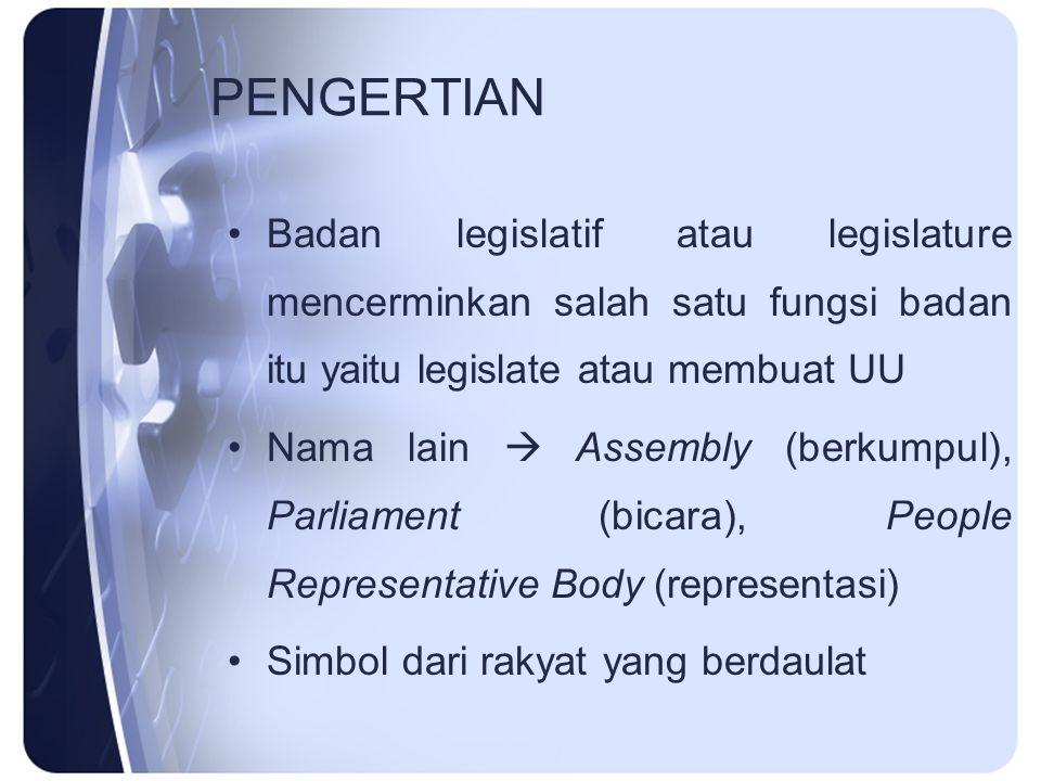 PENGERTIAN Badan legislatif atau legislature mencerminkan salah satu fungsi badan itu yaitu legislate atau membuat UU.