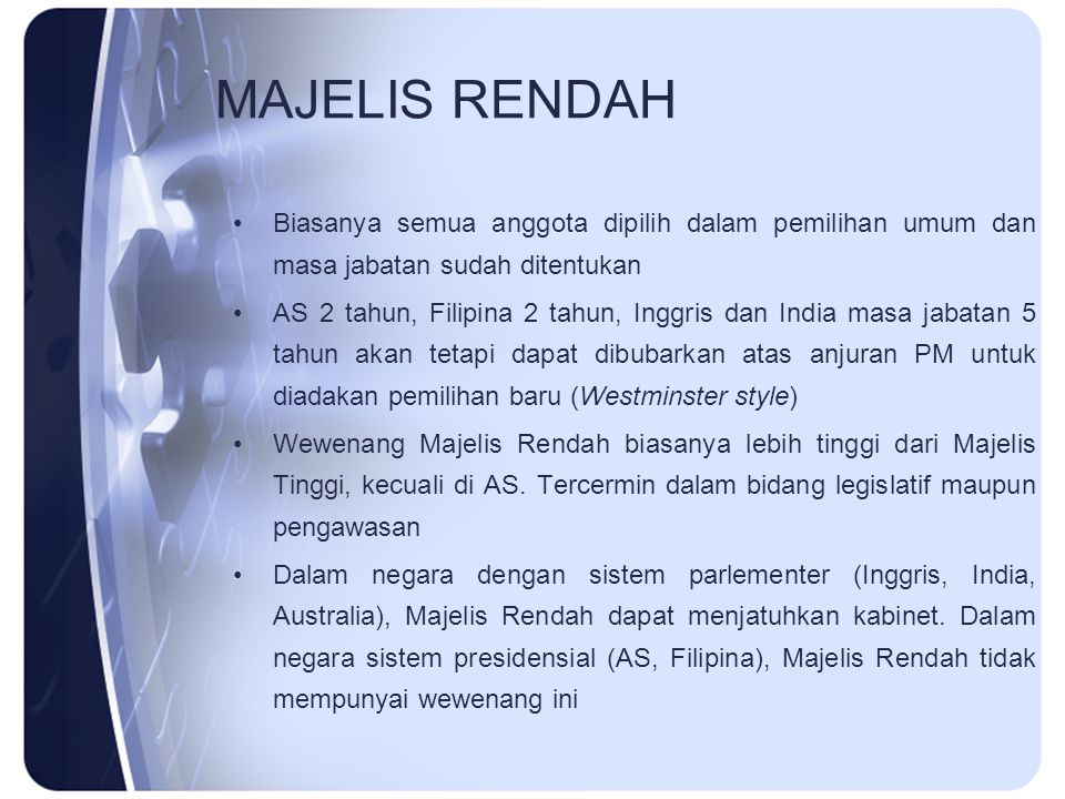 MAJELIS RENDAH Biasanya semua anggota dipilih dalam pemilihan umum dan masa jabatan sudah ditentukan.