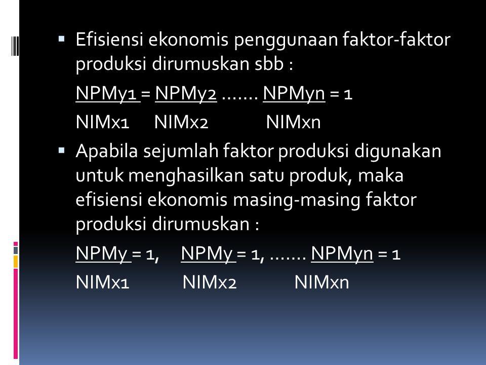 Efisiensi ekonomis penggunaan faktor-faktor produksi dirumuskan sbb :