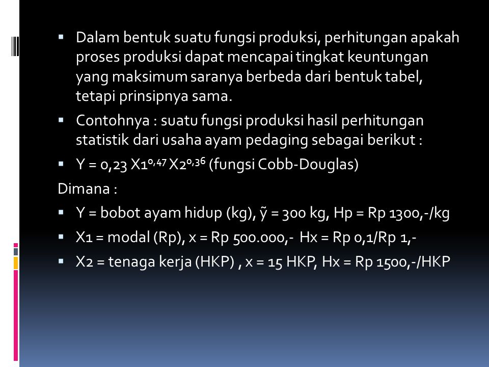 Dalam bentuk suatu fungsi produksi, perhitungan apakah proses produksi dapat mencapai tingkat keuntungan yang maksimum saranya berbeda dari bentuk tabel, tetapi prinsipnya sama.