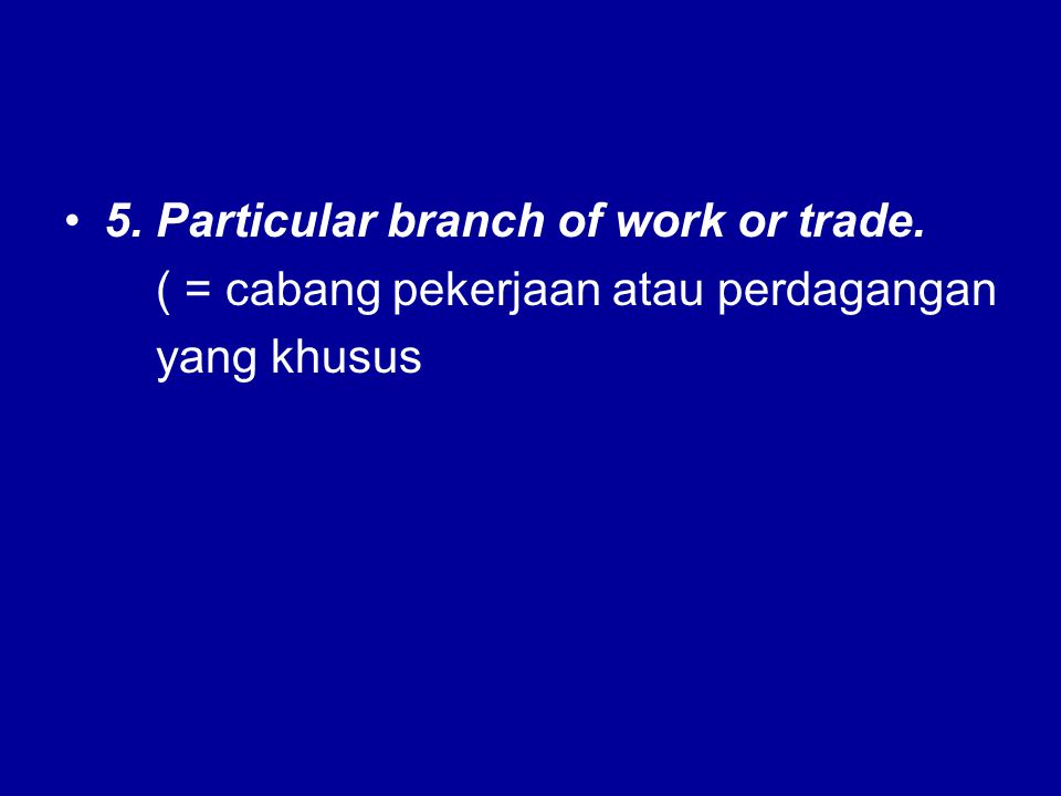 5. Particular branch of work or trade.