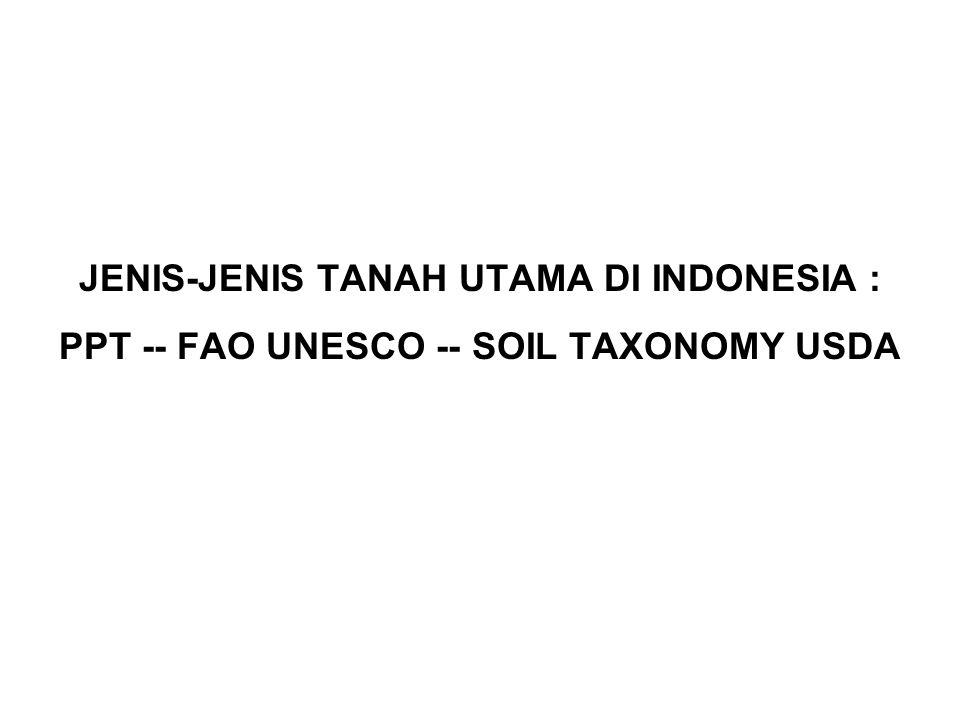 JENIS-JENIS TANAH UTAMA DI INDONESIA : PPT -- FAO UNESCO -- SOIL TAXONOMY USDA