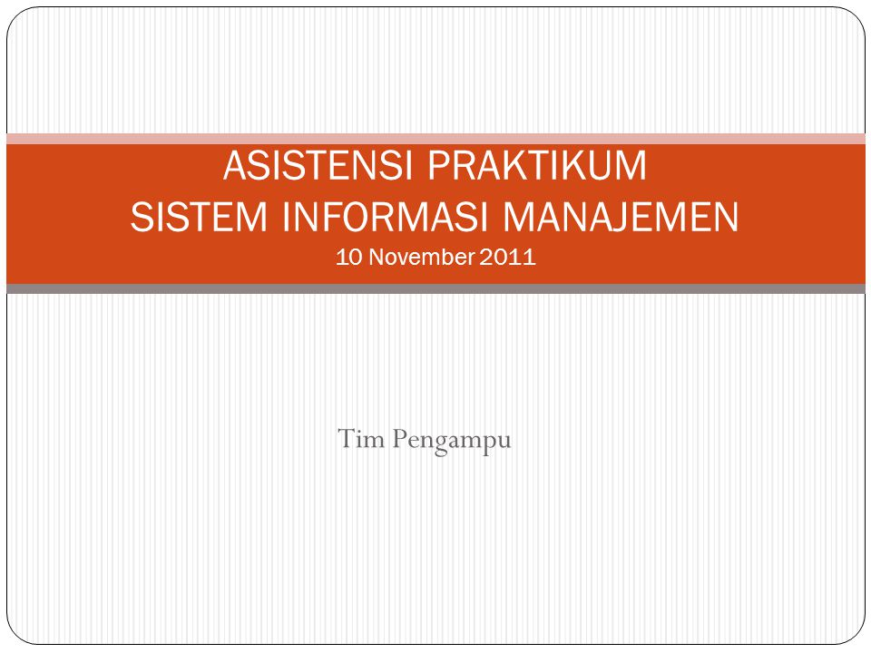 ASISTENSI PRAKTIKUM SISTEM INFORMASI MANAJEMEN 10 November 2011