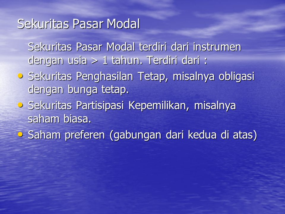 Sekuritas Pasar Modal Sekuritas Pasar Modal terdiri dari instrumen dengan usia > 1 tahun. Terdiri dari :