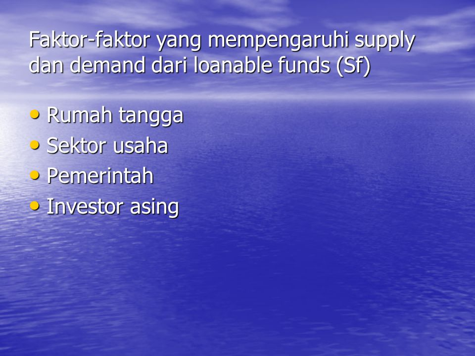Faktor-faktor yang mempengaruhi supply dan demand dari loanable funds (Sf)