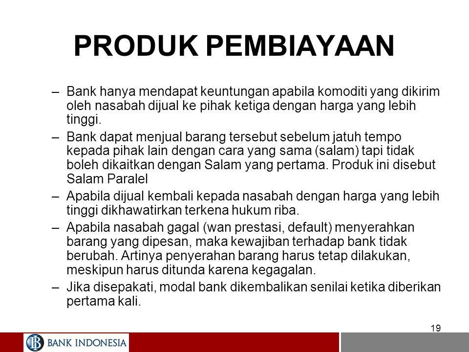 PRODUK PEMBIAYAAN Bank hanya mendapat keuntungan apabila komoditi yang dikirim oleh nasabah dijual ke pihak ketiga dengan harga yang lebih tinggi.