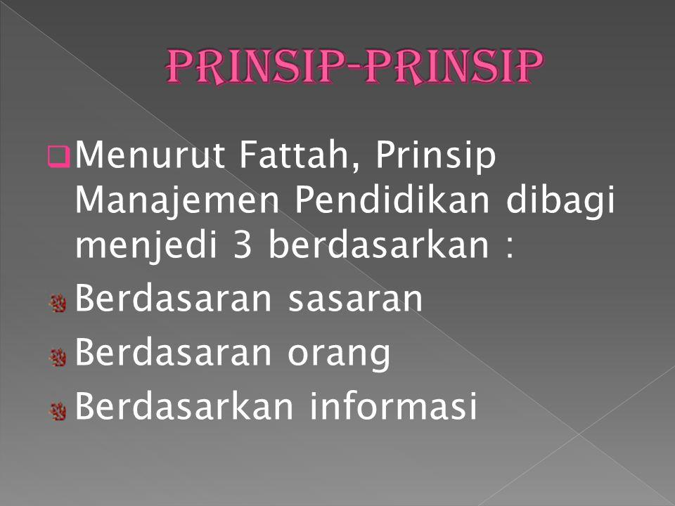 Prinsip-Prinsip Menurut Fattah, Prinsip Manajemen Pendidikan dibagi menjedi 3 berdasarkan : Berdasaran sasaran.
