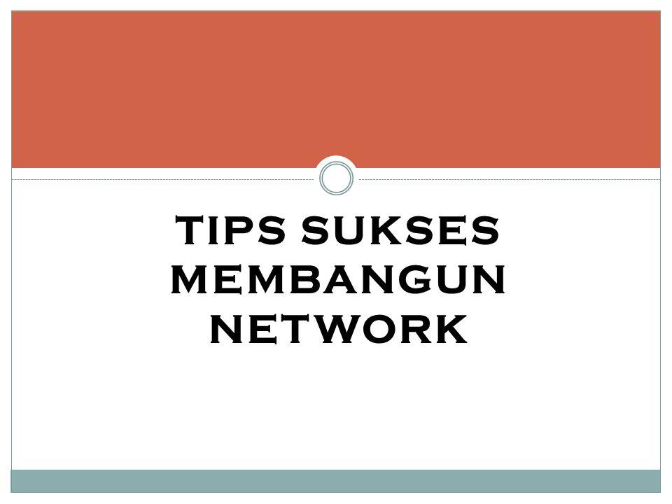 TIPS SUKSES MEMBANGUN NETWORK
