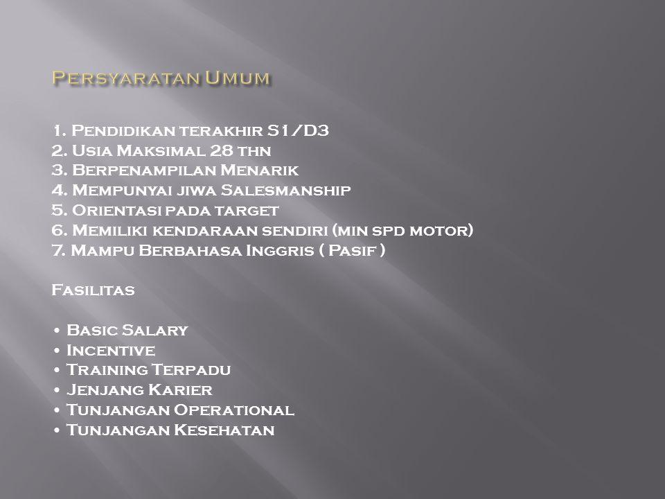Persyaratan Umum 1. Pendidikan terakhir S1/D3 2. Usia Maksimal 28 thn