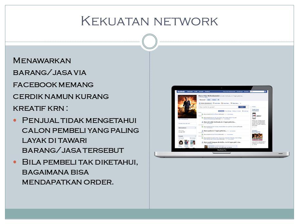 Kekuatan network Menawarkan barang/jasa via facebook memang