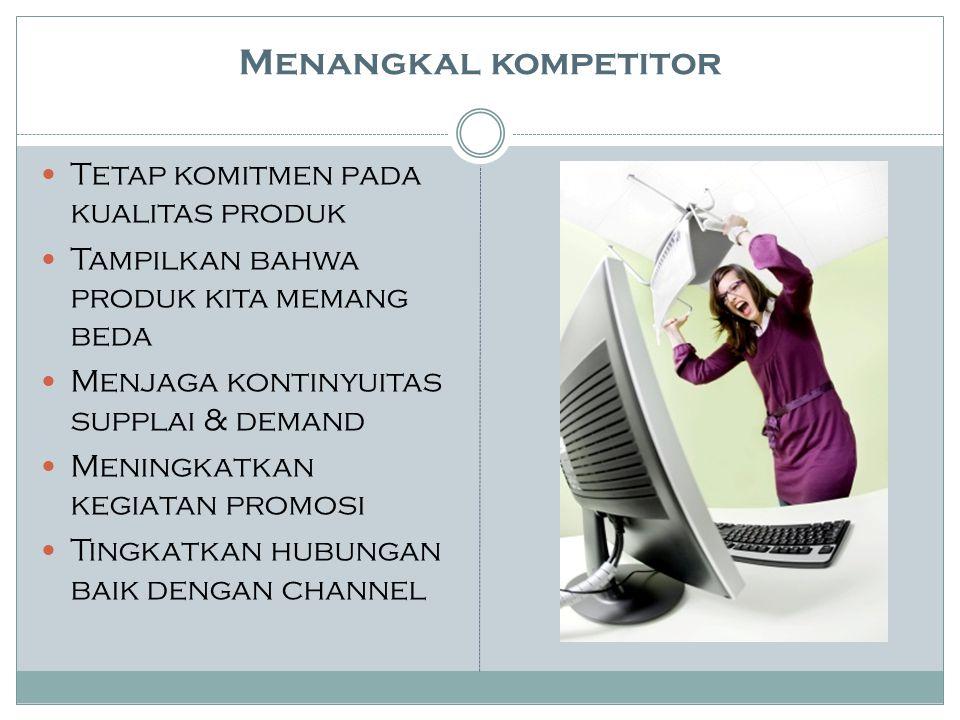 Menangkal kompetitor Tetap komitmen pada kualitas produk
