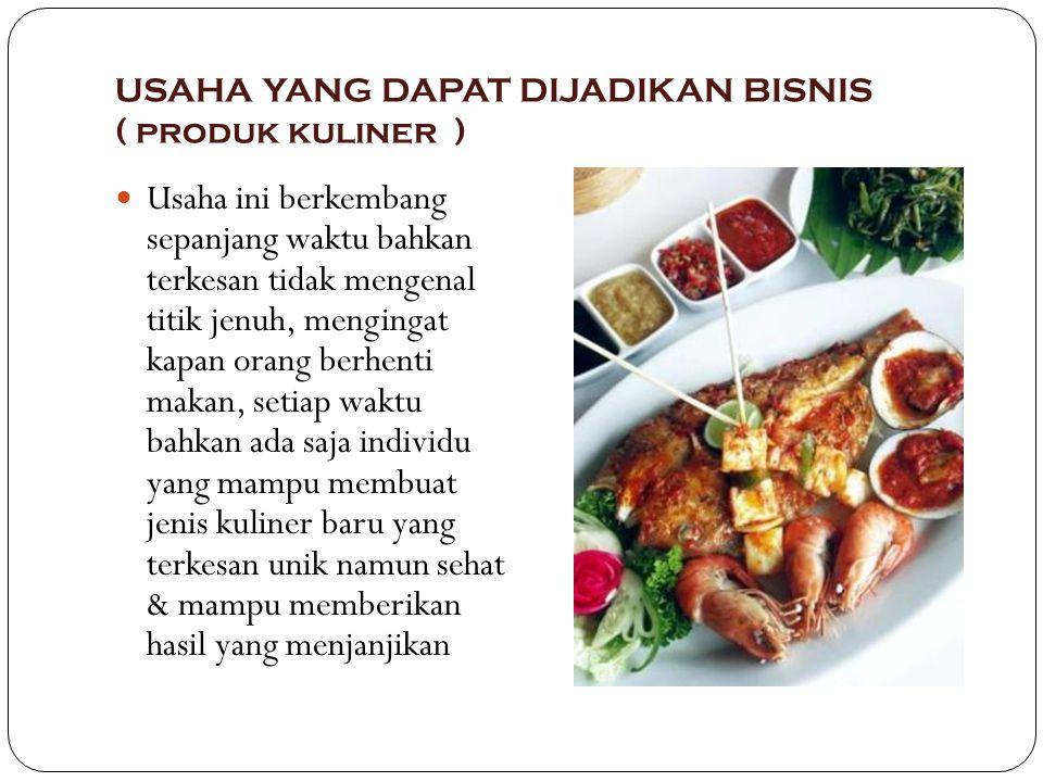 USAHA YANG DAPAT DIJADIKAN BISNIS ( produk kuliner )