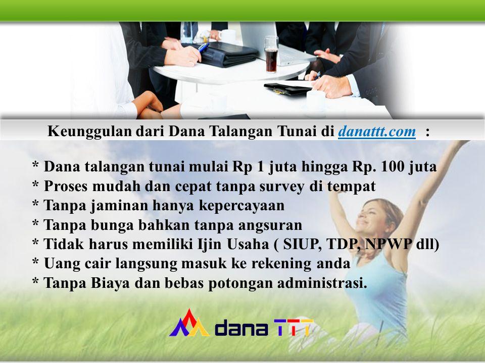Keunggulan dari Dana Talangan Tunai di danattt.com :