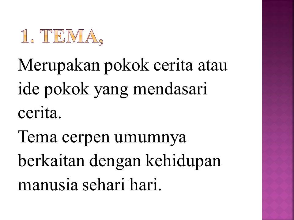 1. tema, Merupakan pokok cerita atau ide pokok yang mendasari cerita.