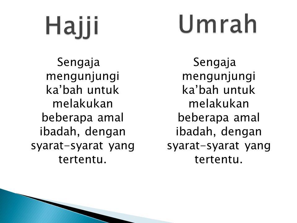 Hajji Umrah. Sengaja mengunjungi ka'bah untuk melakukan beberapa amal ibadah, dengan syarat-syarat yang tertentu.