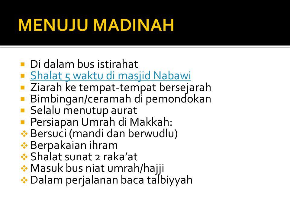 MENUJU MADINAH Di dalam bus istirahat Shalat 5 waktu di masjid Nabawi