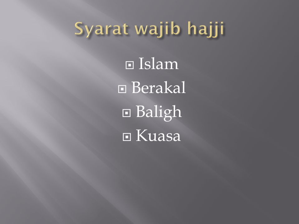 Syarat wajib hajji Islam Berakal Baligh Kuasa