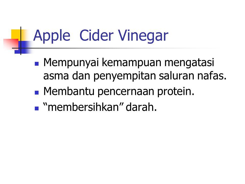 Apple Cider Vinegar Mempunyai kemampuan mengatasi asma dan penyempitan saluran nafas. Membantu pencernaan protein.