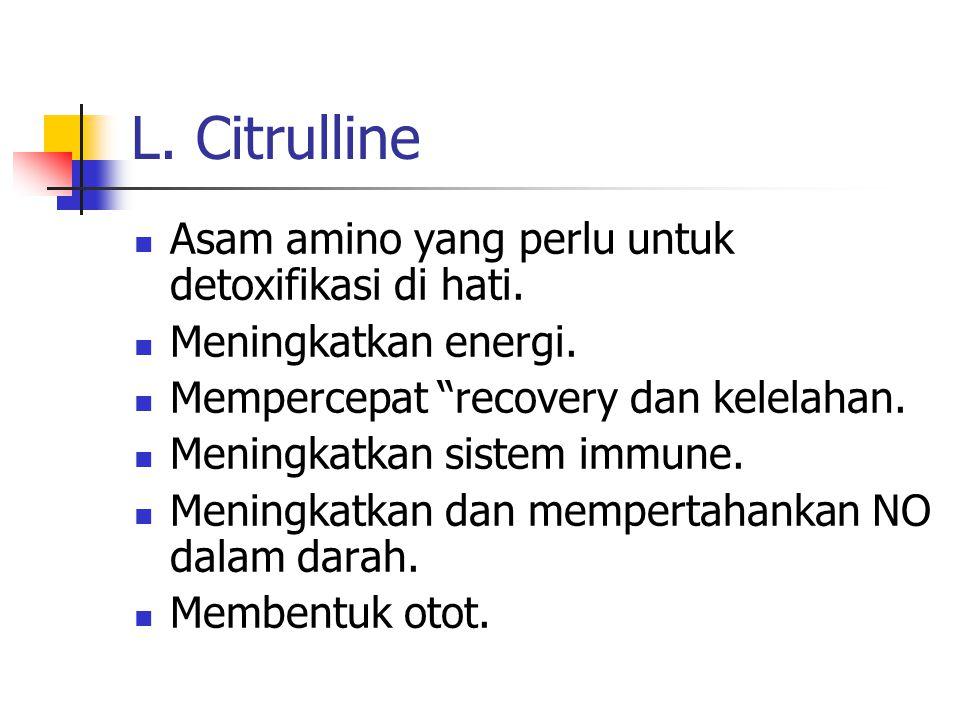 L. Citrulline Asam amino yang perlu untuk detoxifikasi di hati.