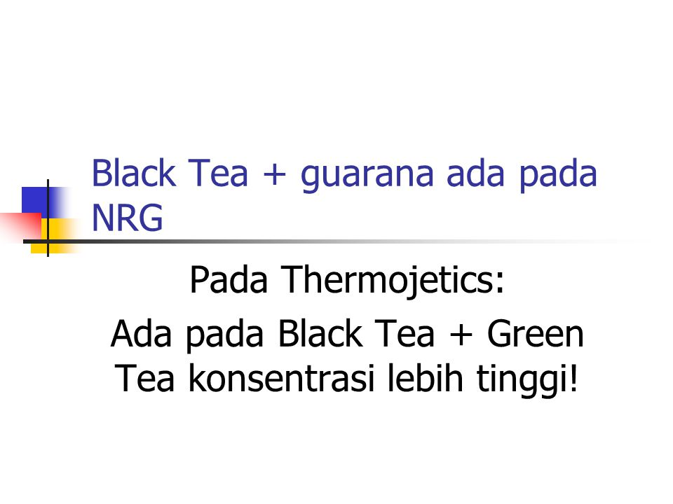 Black Tea + guarana ada pada NRG