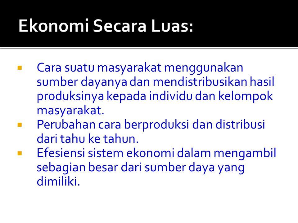 Ekonomi Secara Luas: Cara suatu masyarakat menggunakan sumber dayanya dan mendistribusikan hasil produksinya kepada individu dan kelompok masyarakat.