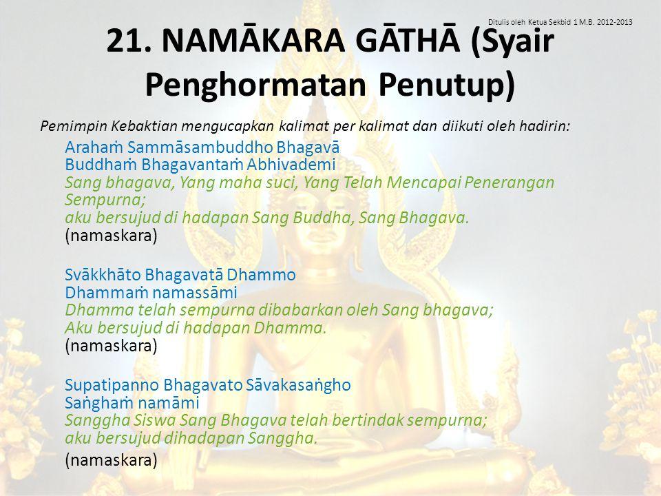 21. NAMĀKARA GĀTHĀ (Syair Penghormatan Penutup)
