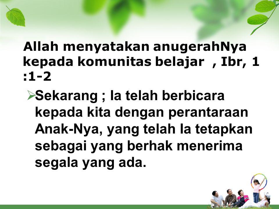 Allah menyatakan anugerahNya kepada komunitas belajar , Ibr, 1 :1-2