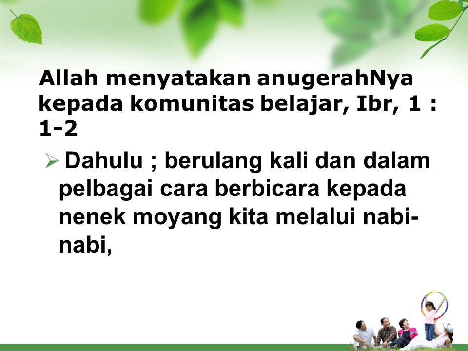 Allah menyatakan anugerahNya kepada komunitas belajar, Ibr, 1 : 1-2