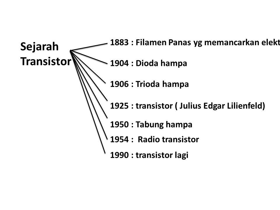 Sejarah Transistor 1883 : Filamen Panas yg memancarkan elektron