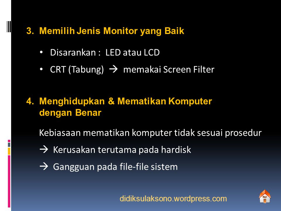 Disarankan : LED atau LCD CRT (Tabung)  memakai Screen Filter