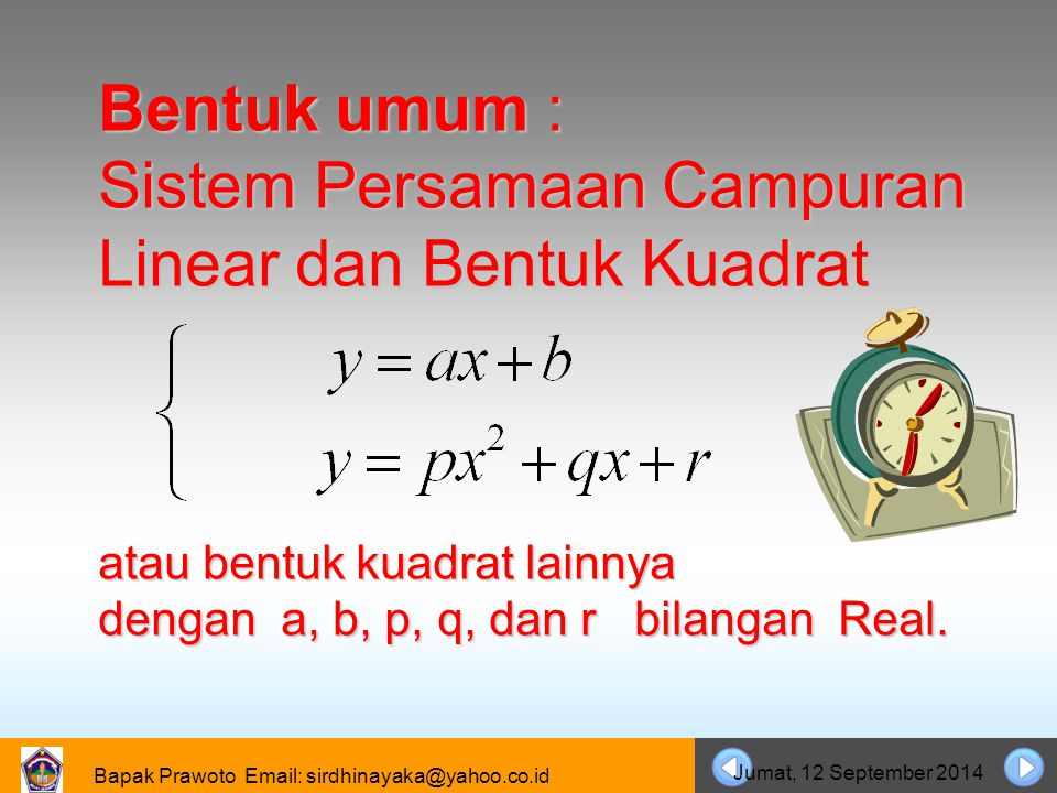 Bentuk umum : Sistem Persamaan Campuran Linear dan Bentuk Kuadrat atau bentuk kuadrat lainnya dengan a, b, p, q, dan r bilangan Real.