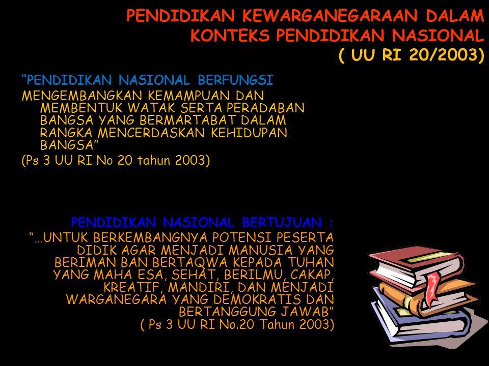 PENDIDIKAN KEWARGANEGARAAN DALAM KONTEKS PENDIDIKAN NASIONAL ( UU RI 20/2003)