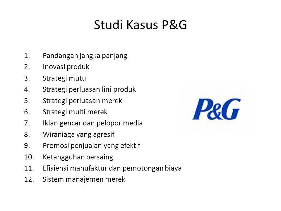 Studi Kasus P&G Pandangan jangka panjang Inovasi produk Strategi mutu