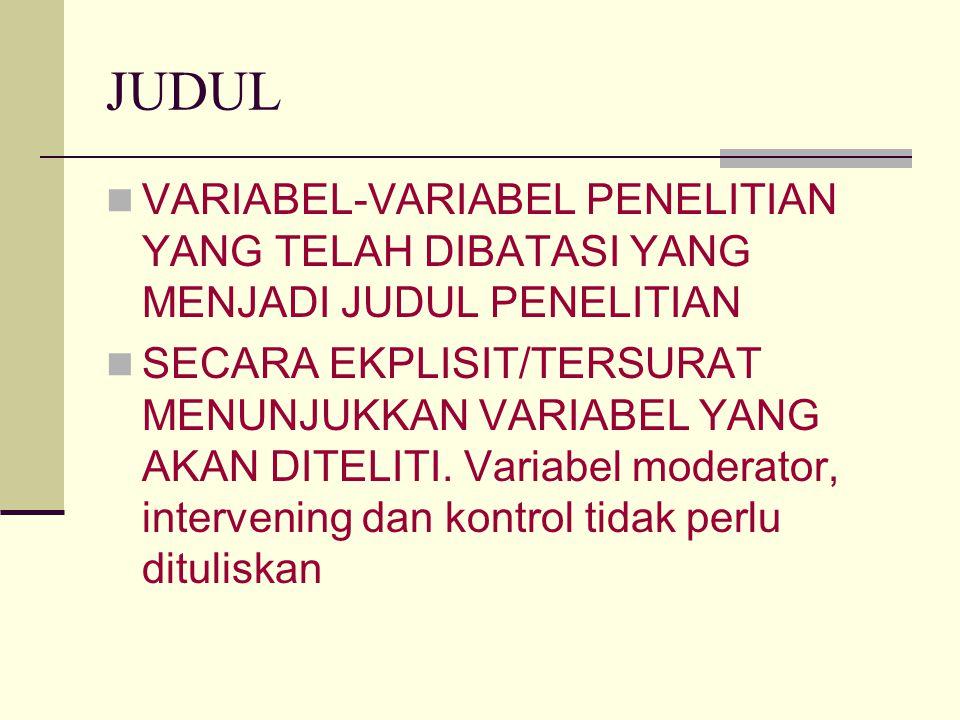 JUDUL VARIABEL-VARIABEL PENELITIAN YANG TELAH DIBATASI YANG MENJADI JUDUL PENELITIAN.