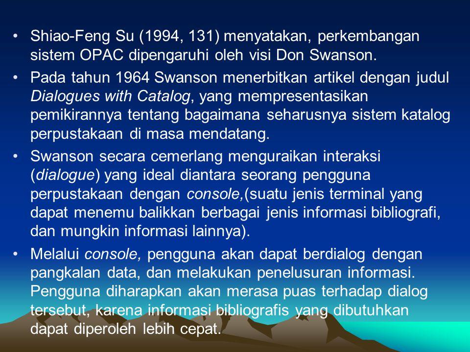 Shiao-Feng Su (1994, 131) menyatakan, perkembangan sistem OPAC dipengaruhi oleh visi Don Swanson.