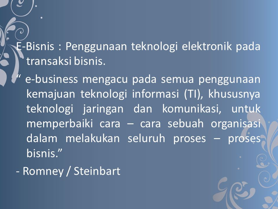 E-Bisnis : Penggunaan teknologi elektronik pada transaksi bisnis