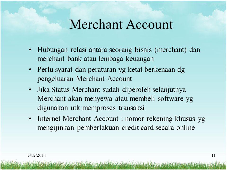 Merchant Account Hubungan relasi antara seorang bisnis (merchant) dan merchant bank atau lembaga keuangan.