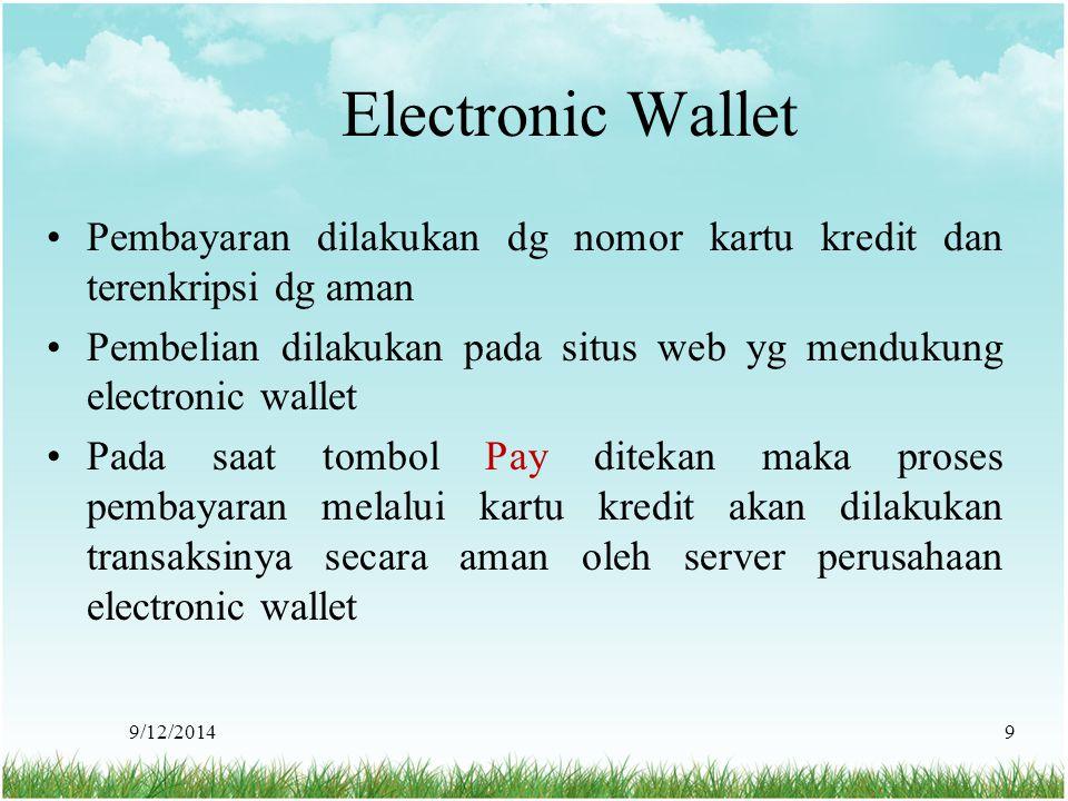 Electronic Wallet Pembayaran dilakukan dg nomor kartu kredit dan terenkripsi dg aman.
