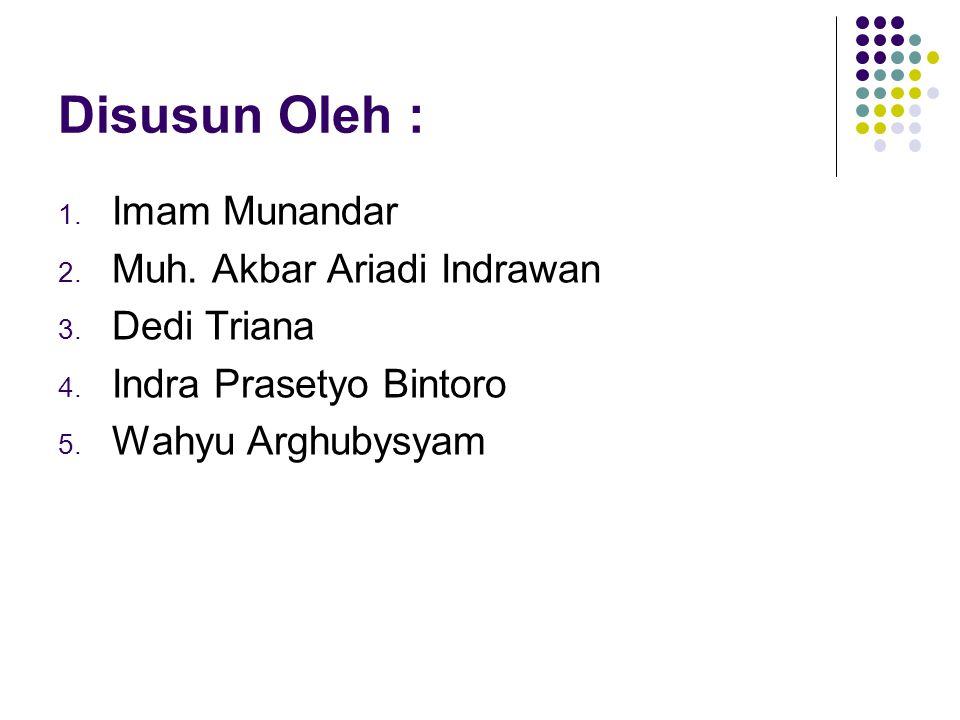 Disusun Oleh : Imam Munandar Muh. Akbar Ariadi Indrawan Dedi Triana