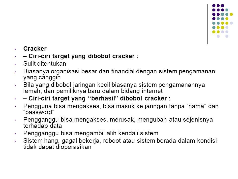 Cracker – Ciri-ciri target yang dibobol cracker : Sulit ditentukan. Biasanya organisasi besar dan financial dengan sistem pengamanan yang canggih.